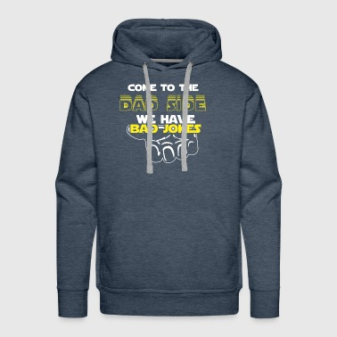 Come To The Dad Side We Have Bad Jokes Gift - Men's Premium Hoodie
