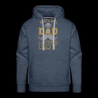 NO DAD LIKE THE ONE YOU GOT! - Men's Premium Hoodie