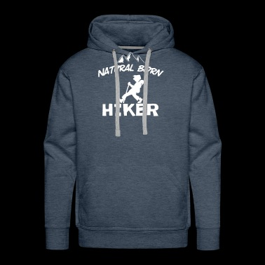 Natural Born Hiker Wanderer Hiking Wanderlust Gift - Men's Premium Hoodie