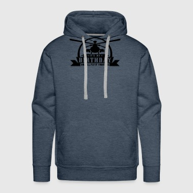 It's my birthday and I'll fly if I want HELI SHIRT - Men's Premium Hoodie