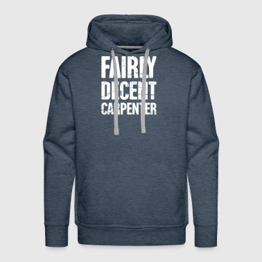 Fairly Decent Carpenter - Men's Premium Hoodie