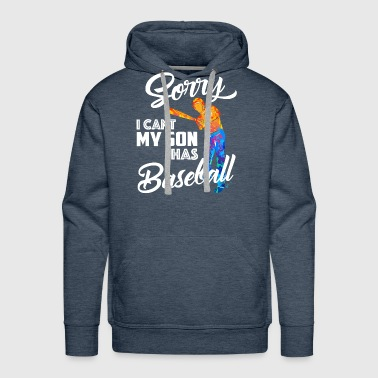 Sorry I Can't My Son Has Baseball Mom Gift  - Men's Premium Hoodie