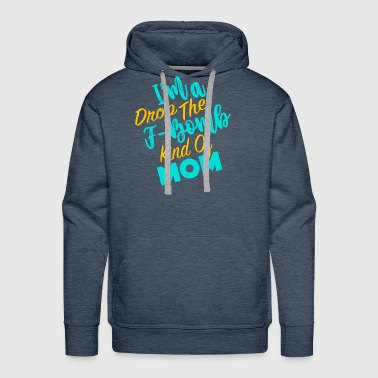I'm Drop The F-Bomb Kind of Mom - Men's Premium Hoodie