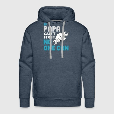 If My Papa Cant Fix it no one can Fathers Day gift - Men's Premium Hoodie
