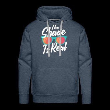 The Shade is Real TShirt Funny Tee Shirt - Men's Premium Hoodie