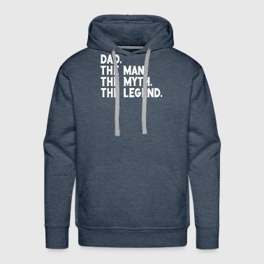 Dad The Man The Myth The Legend Father's Day gift - Men's Premium Hoodie