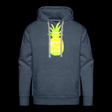 You Are The Pina To My Colada - Pineapple T Shirt - Men's Premium Hoodie