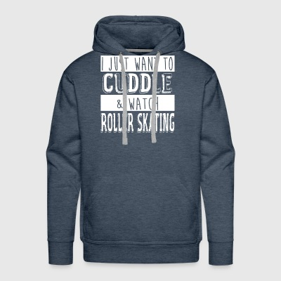 I Just Want To Cuddle And Watch Roller Skating - Men's Premium Hoodie