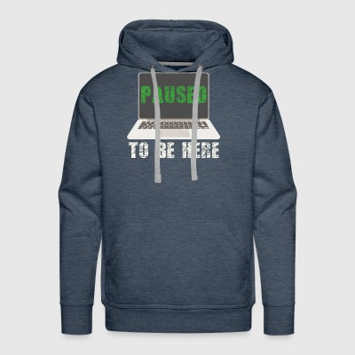 I Paused My Game to be Here T-Shirt - Men's Premium Hoodie