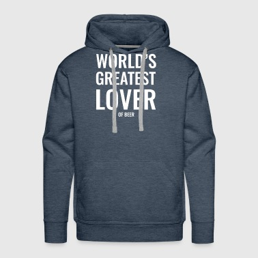 World's greatest lover of beer drinking T Shirt - Men's Premium Hoodie