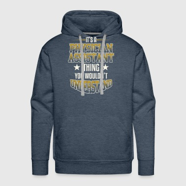 Physician Assistant Thing You Wouldn't Understand - Men's Premium Hoodie