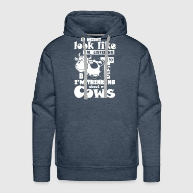 I'm Thinking About My Cows T Shirt - Men's Premium Hoodie