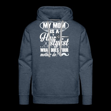 My Mom Is A Hairstylist T Shirt - Men's Premium Hoodie