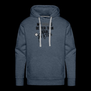 My mom is better than your mom - Men's Premium Hoodie