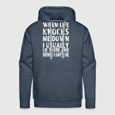 When Life Knocks Me Down I Lie And Drink Champagne - Men's Premium Hoodie