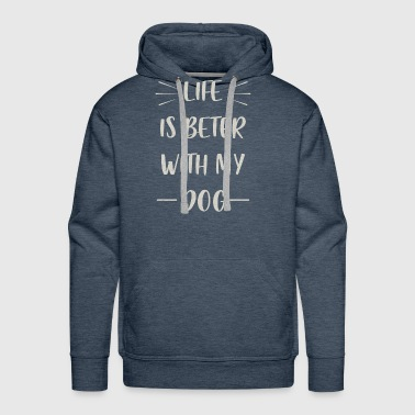 Life is beter with my dog - Men's Premium Hoodie