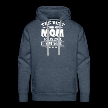 New The Best Kind Of Mom Raises A Social Worker - Men's Premium Hoodie