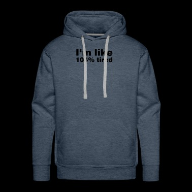 104% tired exhausted shirt gift idea - Men's Premium Hoodie