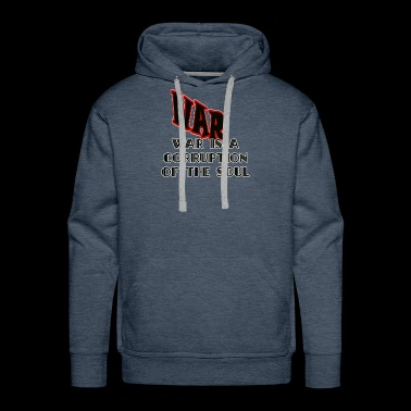 War Is A Corruption Of The Soul Shirts - Men's Premium Hoodie