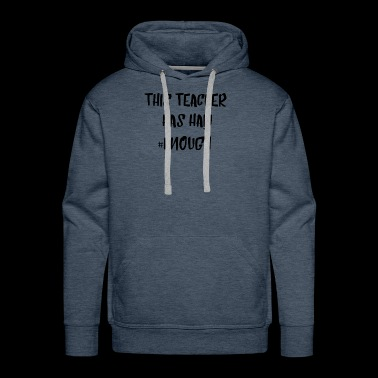 This Teacher Has Had #Enough Quote Tee Shirt Gifts - Men's Premium Hoodie