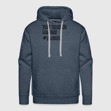 This Teacher Has Had #Enough Statement Gifts - Men's Premium Hoodie