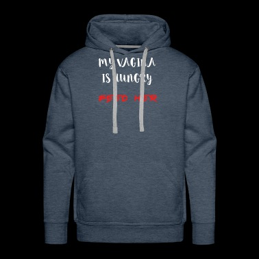 My Vagina is hungry Feed Her funny Quotes Gifts - Men's Premium Hoodie