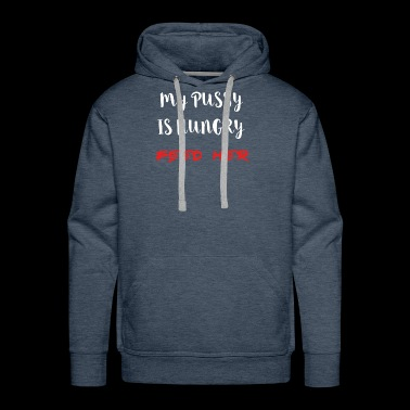 My Pussy is hungry Feed her funny Quotes Gifts - Men's Premium Hoodie