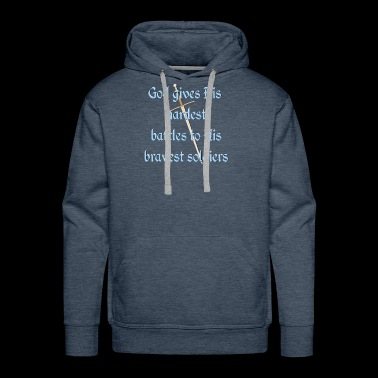 God gives His hardest battles to His bravest - Men's Premium Hoodie
