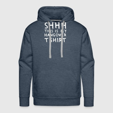 Sssh This Is My Hangover Funny T shirt - Men's Premium Hoodie