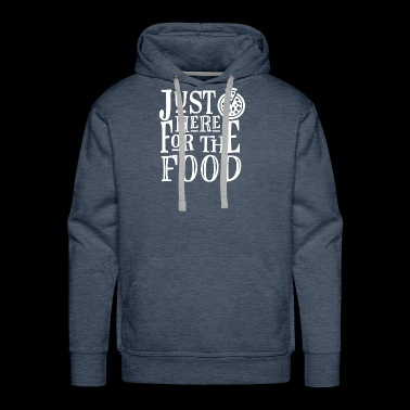 JUST HERE FOR THE FOOD white - Men's Premium Hoodie
