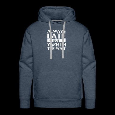 Always Late But Worth The Wait Self Love - Men's Premium Hoodie