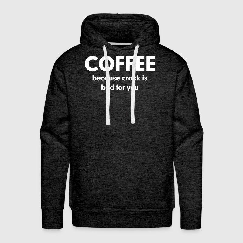 Coffee Because Crack is Bad for You - Men's Premium Hoodie