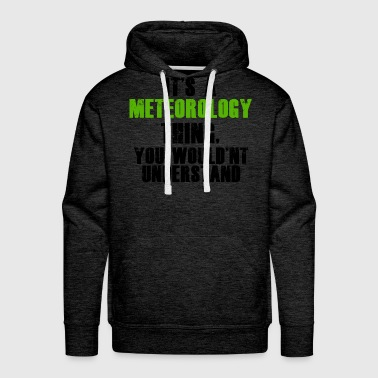 It's a Meteorology Thing - Men's Premium Hoodie