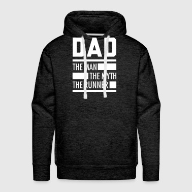 DAD THE MAN. THE MYTH. THE RUNNER. - Tee For Runne - Men's Premium Hoodie