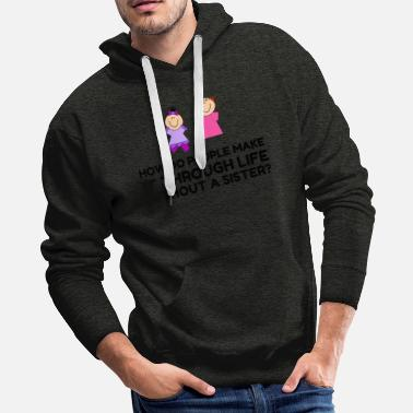 Big Sister LIFE WITHOUT A SISTER - Men's Premium Hoodie
