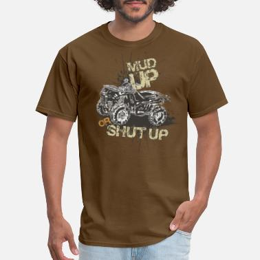 Mud Mud up or shut up - Men's T-Shirt