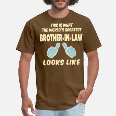 Law This Is What The World's Greatest Brother-in-Law - Men's T-Shirt