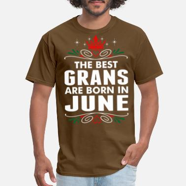 The Best Grandma Was Born In June The Best Grans Are Born In June - Men's T-Shirt