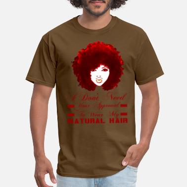 Your Approval Is Not Needed I Don't Need Your Approval To Wear My Natural Hair - Men's T-Shirt