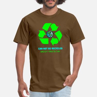 Greenhouse Effect The Earth cannot be recycled Earth Day AWARENESS - Men's T-Shirt