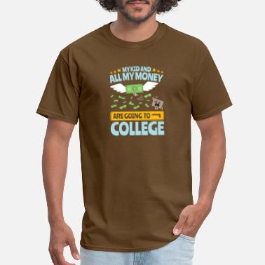 College College Dad My Kid And Money Going To College - Men's T-Shirt