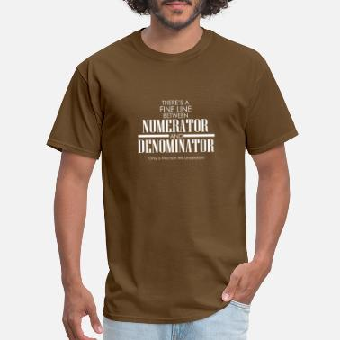 Subject Lines There's a fine line between numerator and denomina - Men's T-Shirt