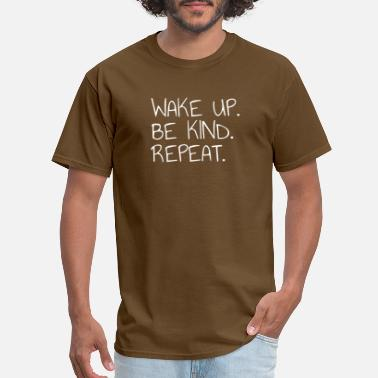 Peace Belief Wake Up Be Kind Repeat Kindness Humanity Peace Tee - Men's T-Shirt
