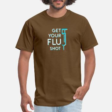 Nurse Flu Shot Get Your Nurse Flu Shot Nurse Flu Shot - Men's T-Shirt