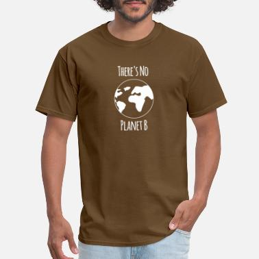 Environmental Politics There's No Planet B T-Shirt - Men's T-Shirt