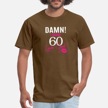 Damn I Make 60 Look Good Damn I Make 60 Look Good - Men's T-Shirt