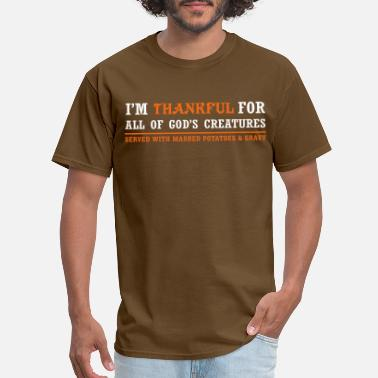 Potatoes Thankful for God's Creatures... Served with Mashed - Men's T-Shirt