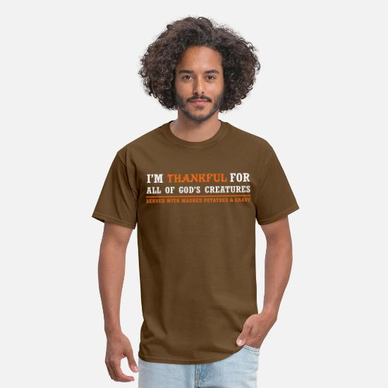 Thanksgiving T-Shirts - Thankful for God's Creatures... Served with Mashed - Men's T-Shirt brown