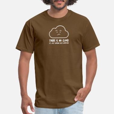 Clouds Nerd There Is No Cloud - Men's T-Shirt