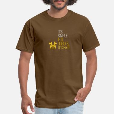 Jiggle It's Simple. If It Jiggles, It's Fat! - Men's T-Shirt